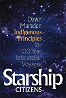Starship Citizens: Indigenous Priniciples for 100 Year Interstellar Voyages