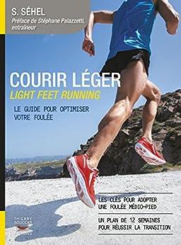 Courir léger: Light feet running. Le guide pour optimiser votre foulée (Mon coach remise en forme) par [Solarberg Séhel, Stephane Palazzetti]