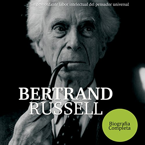 Bertrand Russell: La desbordante labor intelectual del pensador universal [Bertrand Russell: The Overflowing Intellectual Work of a Universal Thinker] audiobook cover art