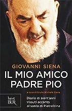 Scaricare Libri Il mio amico Padre Pio. Diario di trent'anni vissuti accanto al santo di Pietrelcina PDF