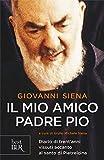 Il mio amico Padre Pio. Diario di trent'anni vissuti accanto al santo di Pietrelcina