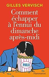 Comment échapper à l'ennui du dimanche après-midi par Gilles Vervisch