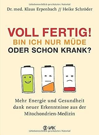 Voll fertig! Bin ich nur üde oder schon krank? ehr Energie und Gesundheit dank neuer Erkenntnisse aus der itochondrienedizin by Heike Schröder