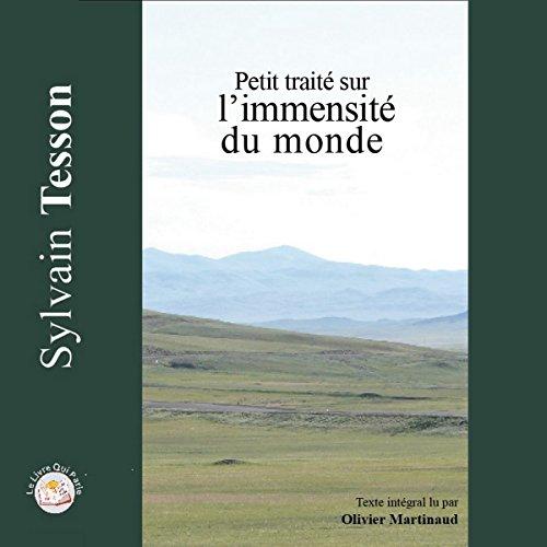 Petit traité sur l'immensité du monde                   De :                                                                                                                                 Sylvain Tesson                               Lu par :                                                                                                                                 Olivier Martinaud                      Durée : 2 h et 57 min     4 notations     Global 5,0
