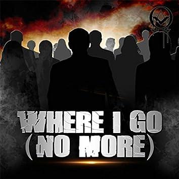Where I Go (No More)