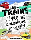 Les Trains Livre de Coloriage et Dessin: Pour les enfants de 3 à 8 ans: Amusez-vous en coloriant des trains et des roues de traction anciens et ... pour les tout-petits et les enfants