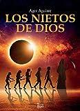 LOS NIETOS DE DIOS: Novela de aventuras y misterios sin resolver sobre el origen y destino de la humanidad.