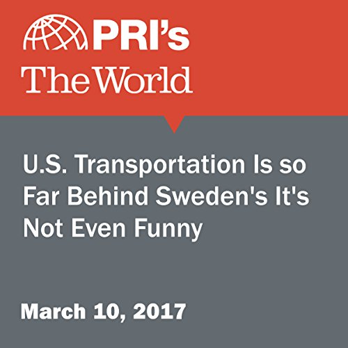 U.S. Transportation Is so Far Behind Sweden's It's Not Even Funny audiobook cover art