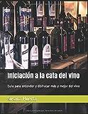 Iniciación a la cata del vino: Guía para entender y disfrutar más y...