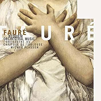 Faure: Requiem & Orchestral Music