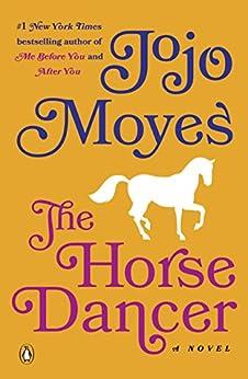 The Horse Dancer: A Novel by [Jojo Moyes]