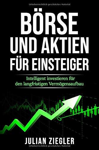 Börse und Aktien für Einsteiger: Intelligent investieren für den langfristigen Vermögensaufbau