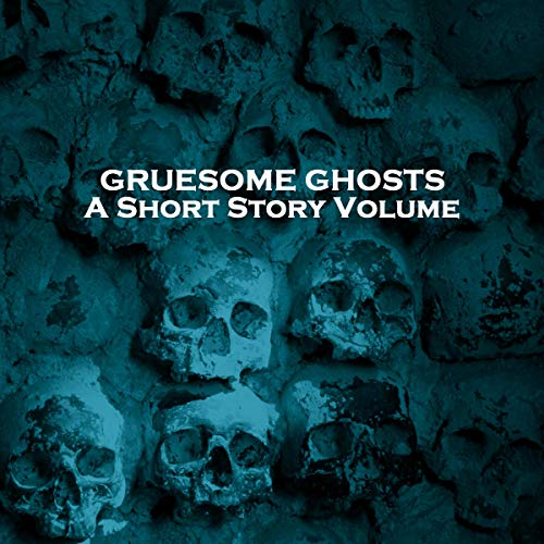 Gruesome Ghosts: A Short Story Volume cover art