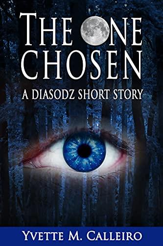 The One Chosen: A Diasodz Short Story (Chronicles of the Diasodz) by [Yvette M Calleiro]