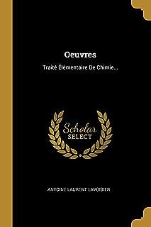 Oeuvres: Traité Élémentaire De Chimie... (French Edition)