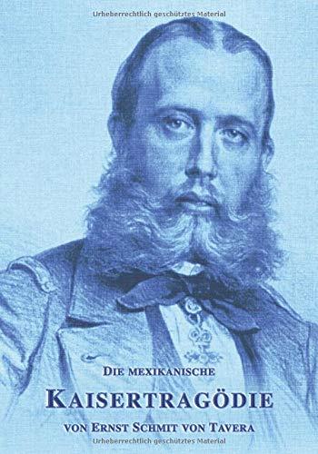 Die mexikanische Kaisertragödie: Erinnerungen an Kaiser Maximilian I. (Sissi-Reihe, Band 28)