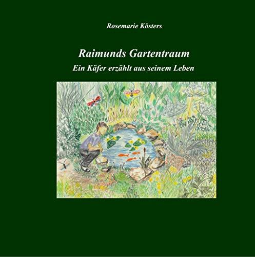 Raimunds Gartentraum: Ein Käfer erzählt aus seinem Leben (German Edition)
