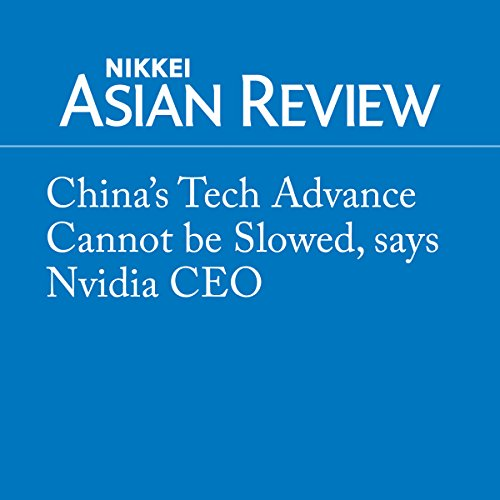 『China's Tech Advance Cannot be Slowed, says Nvidia CEO』のカバーアート