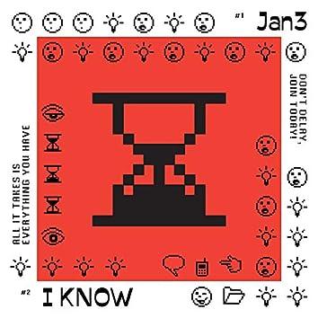 Jan 3 / I Know