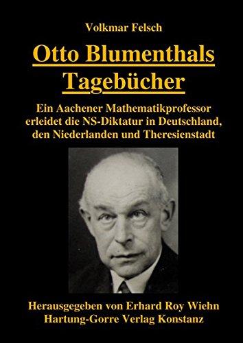 Otto Blumenthals Tagebücher: Ein Aachener Mathematikprofessor erleidet die NS-Diktatur in Deutschland, den Niederlanden und Theresienstadt