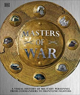 Masters of War: A Visual History of Military Personnel from Commanders to Frontline Fighters