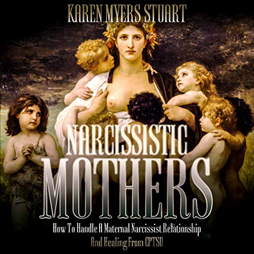 Listen Narcissistic Mothers: How to Handle a Maternal Narcissist Relationship and Healing from CPTSD audio book
