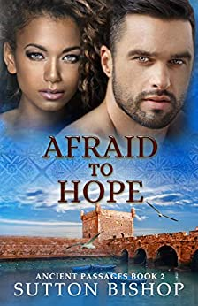 Afraid to Hope (Ancient Passages Book 2) by [Sutton Bishop]