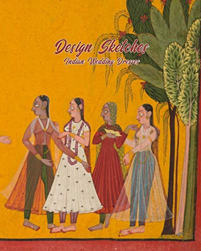 Indian Wedding Dresses Design Sketches: Fashion Design Book with Figure Template to Draw and Design the Perfect Bridal Gown