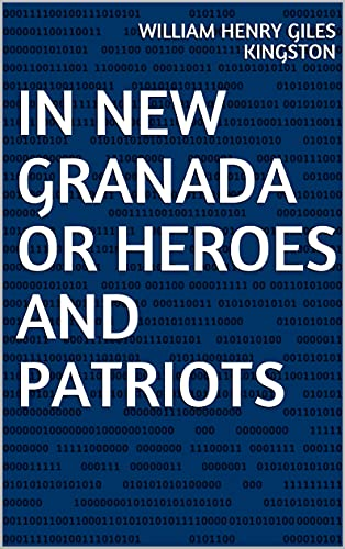 In New Granada Or Heroes and Patriots (English Edition)