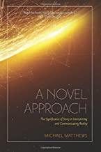 A Novel Approach: The Significance of Story in Interpreting and Communicating Reality