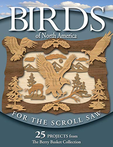 Birds of North America for the Scroll Saw: 25 Projects from the Berry Basket Collection (Fox Chapel Publishing)