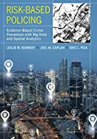 Risk-based Policing: Evidence-based Crime Prevention With Big Data and Spatial Analytics