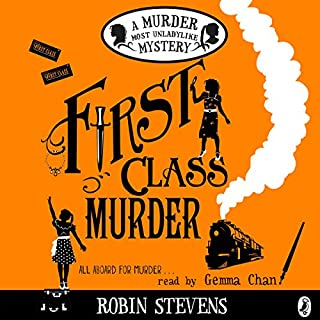 First Class Murder     A Murder Most Unladylike Mystery              By:                                                                                                                                 Robin Stevens                               Narrated by:                                                                                                                                 Gemma Chan                      Length: 6 hrs and 9 mins     98 ratings     Overall 4.8