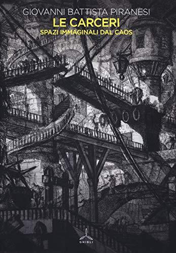 Le carceri. Spazi immaginali dal caos. Ediz. illustrata