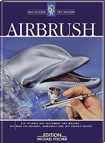 Airbrush: Technik (Das Atelier des Malers)