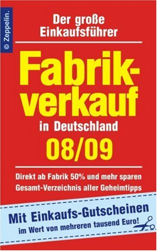 Fabrikverkauf in Deutschland - 08/09: Der große Einkaufsführer. Mit Einkaufsgutscheinen