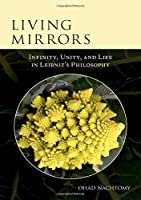 Living Mirrors: Infinity, Unity, and Life in Leibniz's Philosophy