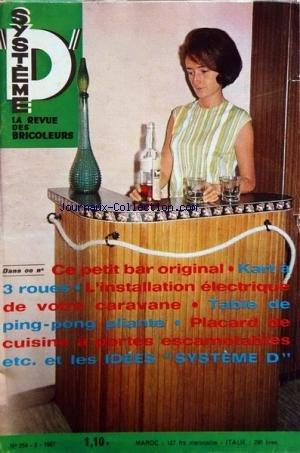 SYSTEME D [No 254] du 01/02/1967 - REVUE DE BRICOLAGE CE PETIT BAR ORIGINAL - KART A 3 ROUES - INSTALLATION ELECTRIQUE DE VOTRE CARAVANE - TABLE DE PING-PONG PLIANTE - PLACARD DE CUISINE A PORTES ESCAMOTABLES