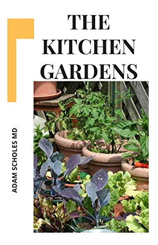 THE KITCHEN GARDENS: Everything You Need To Kmow On Turning Your Home To a Year Round Vegetable Garden and Growing Fruits.