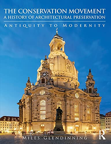 Compare Textbook Prices for The Conservation Movement: A History of Architectural Preservation: Antiquity to Modernity 1 Edition ISBN 9780415543224 by Glendinning, Miles