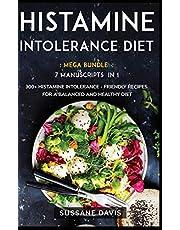 HISTAMINE INTOLERANCE DIET: MEGA BUNDLE - 7 Manuscripts in 1 - 300+ Histamine Intolerance - friendly recipes for a balanced and healthy diet