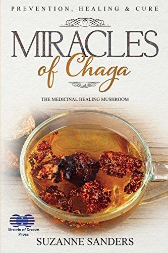 Miracles of Chaga: The Medicinal Healing Mushroom - Prevention, Healing & Cure