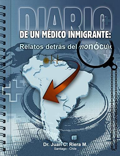 Diario de un médico inmigrante: Relatos detrás del monóculo