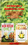 Acid Reflux Diet & Meditation For Fasting: The Complete Guide to Cook Healthy Food for Healing and Prevent Acid Reflux Disease & Discover the Powerful ... Weight Fast and Easily (English Edition)