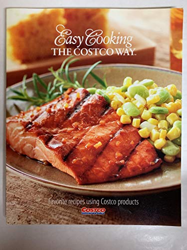 Easy Cooking The Costco Way: Favorite Recipes using Costco Products
