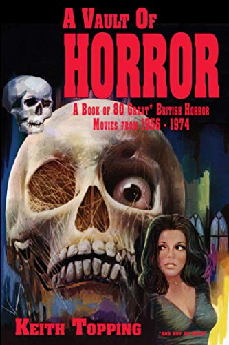A Vault of Horror: A Book of 80 Great British Horror Movies From 1956 – 1974