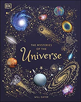 The Mysteries of the Universe: Discover the best-kept secrets of space by [Will Gater]