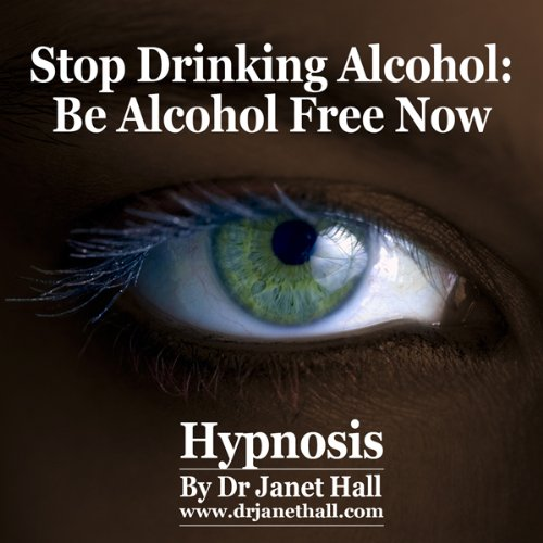 Stop Drinking Alcohol: Be Alcohol Free Now with Hypnosis audiobook cover art