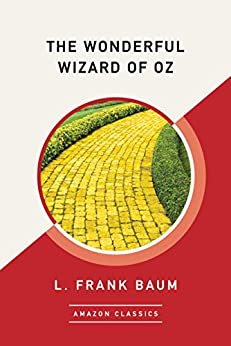 The Wonderful Wizard of Oz (AmazonClassics Edition) by [L. Frank Baum]