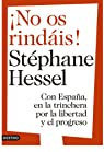 ¡No os rindáis!: Con España, en la trinchera por la libertad y el progreso par Hessel